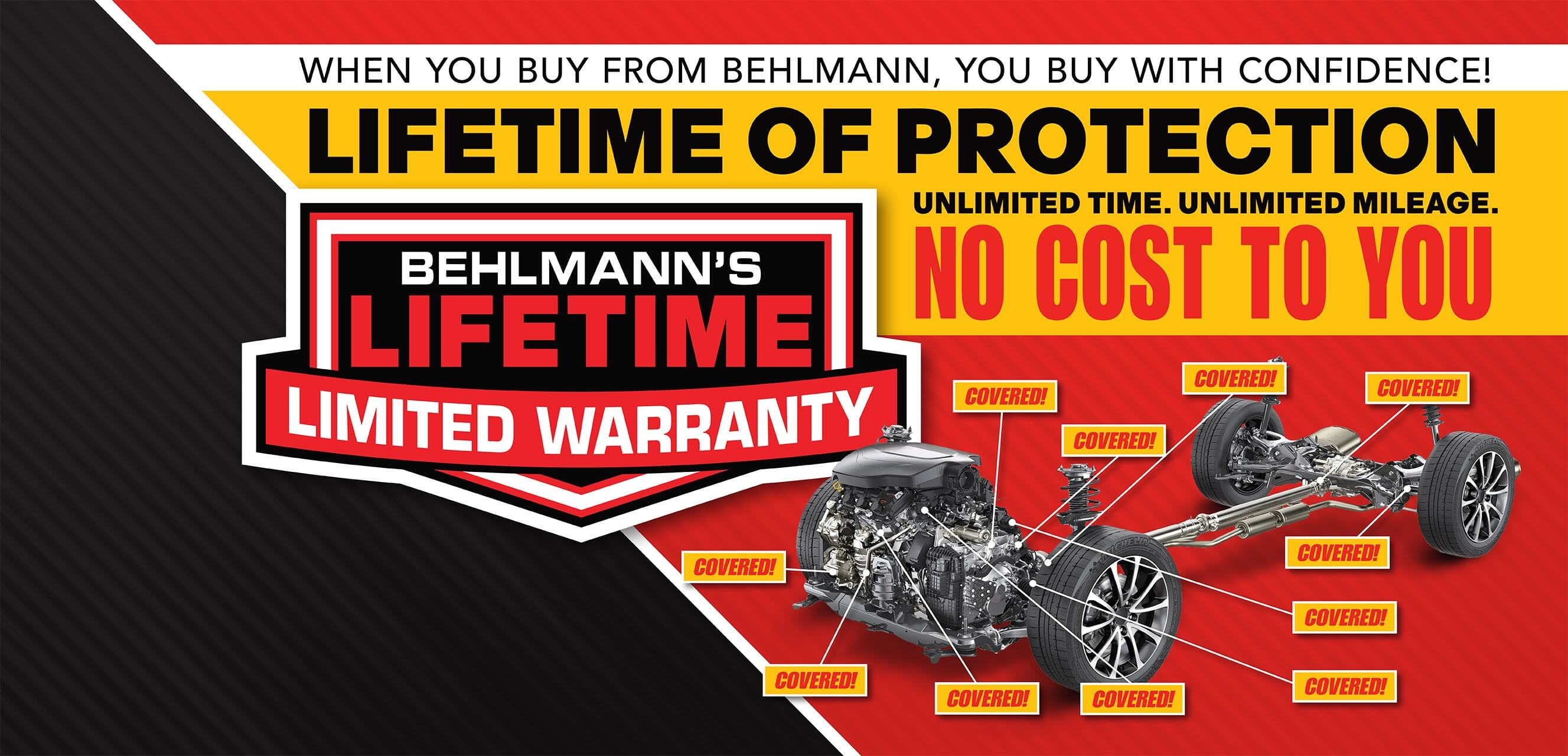 Behlmann's Lifetime Limited Warranty: A Lifetime of Protection. Unlimited time, unlimited mileage, at no cost to you.